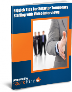 6 Quick Tips For Smarter Temporary Staffing with Video Interviews