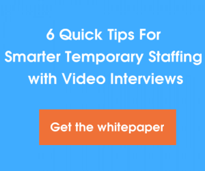 Quick Tips For Smarter Temporary Staffing with Video Interviews