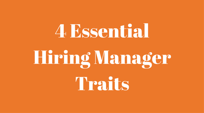 4 Essential Hiring Manager Traits