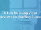6 Tips for Using Video Interviews for Staffing Success