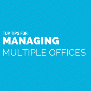 Top Tips for Managing Multiple Offices (1)