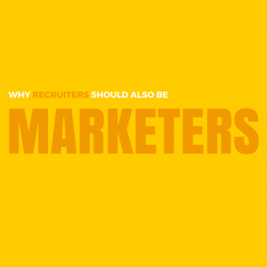 Why Recruiters Should Also Be Marketers