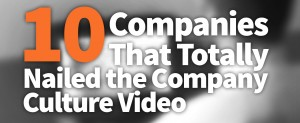 10 Companies that Totally Nailed the Company Culture Video