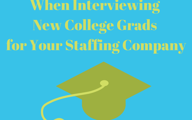 4 Things to Consider When Interviewing New College Grads for Your Staffing Company