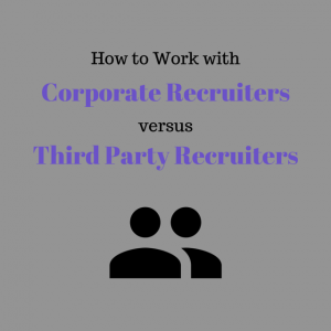 How to Work with Corporate Recruiters versus Third Party Recruiters