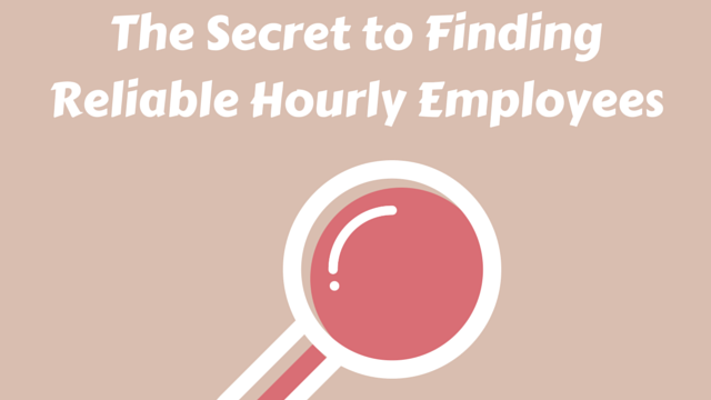 The Secret to Finding Reliable Hourly Employees
