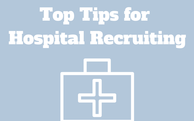 Top Tips for Hospital Recruiting
