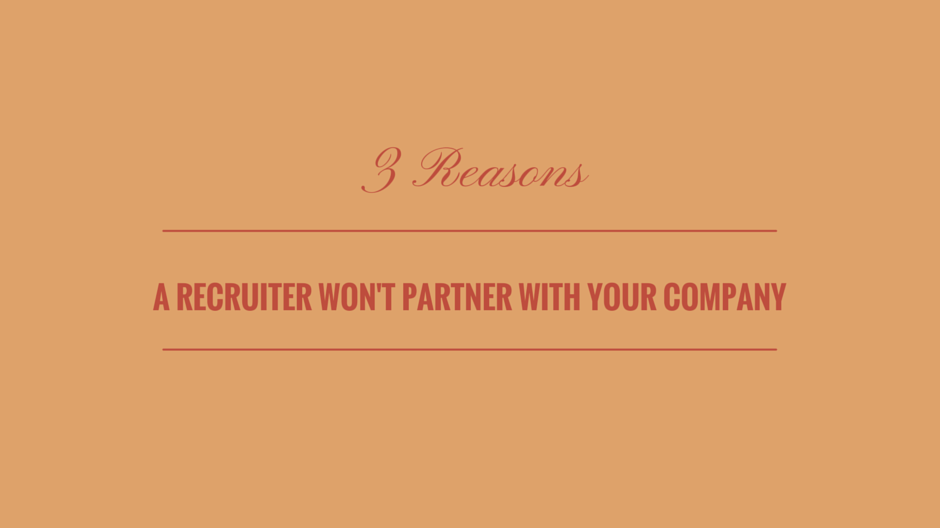 3 Reasons a Recruiter Won't Partner With Your Company