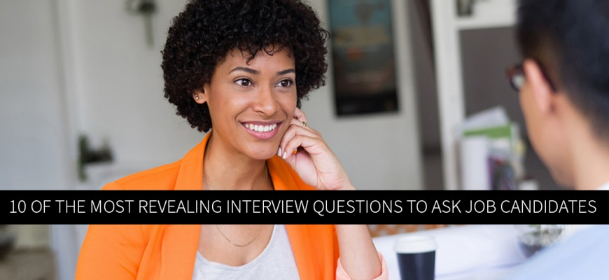 10 of the Most Revealing Interview Questions to Ask Job Candidates