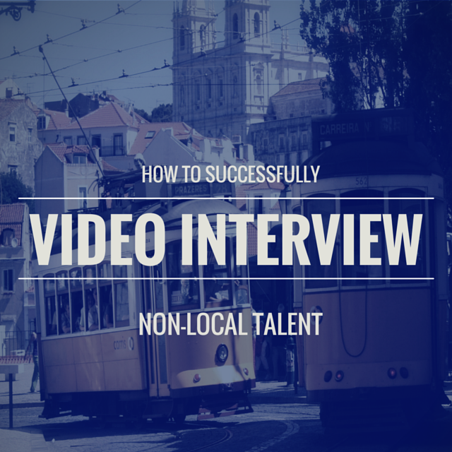 How to Successfully Video Interview Non-Local Talent