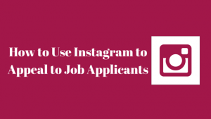 How to Use Instagram to Appeal to Job Applicants