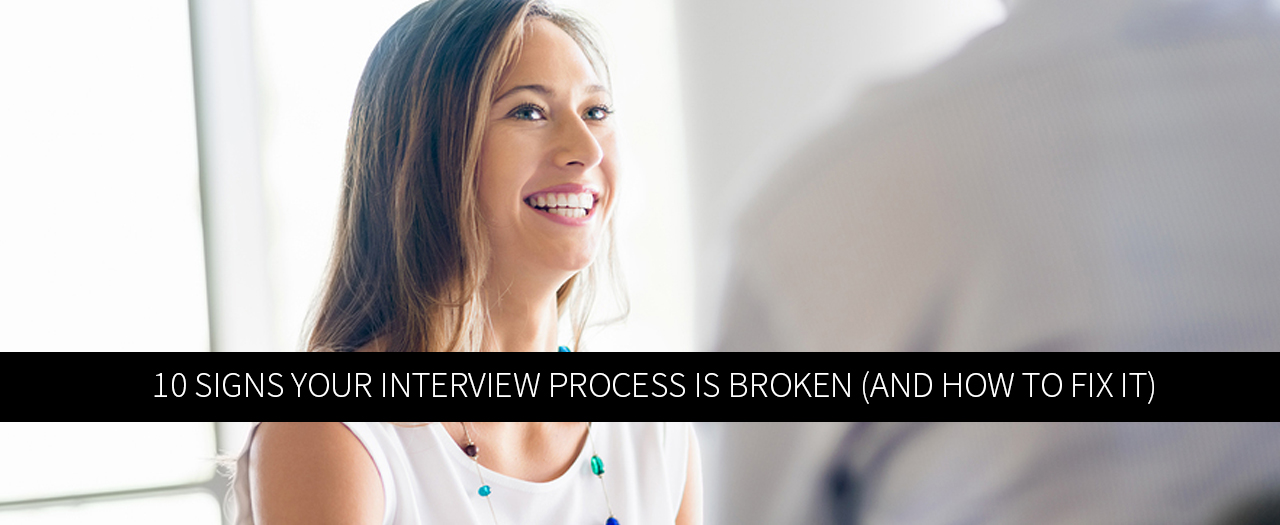 10 Signs Your Interview Process is Broken (and How to Fix It)