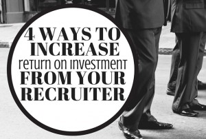 4 Ways to Increase ROI from your Recruiter (1)
