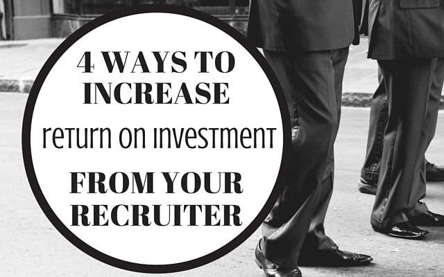 4 Ways to Increase ROIfrom your Recruiter (2)