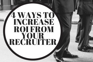 4 Ways to Increase ROI from your Recruiter