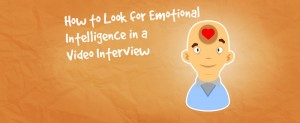 How-To-Look-For-Emotional-Intelligence-In-Video-Interview