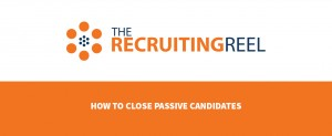 How to Close Passive Candidates