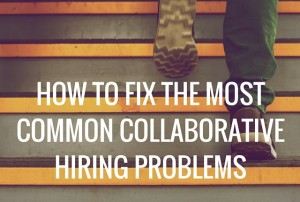 How to Fix the Most Common Collaborative Hiring Problems