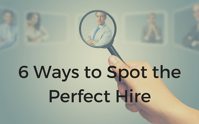 6 Ways to Spot thePerfect Hire
