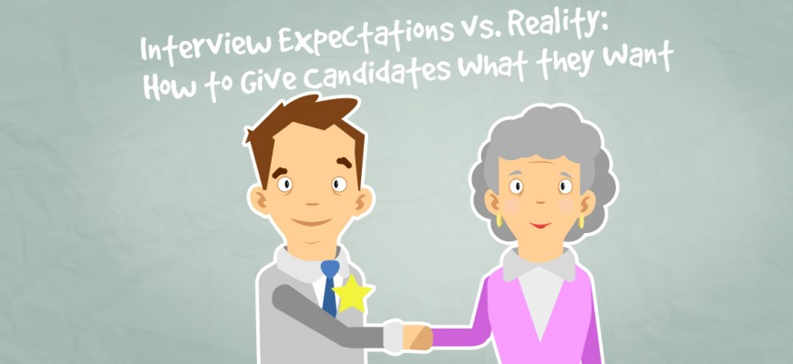 Interview Expectations vs. Reality- How to Give Candidates What they Want