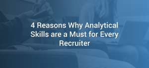 4 Reasons Why Analytical Skills are a Must for Every Recruiter
