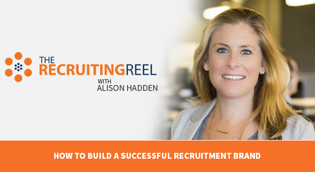 The Recruiting Reel with Alison Hadden