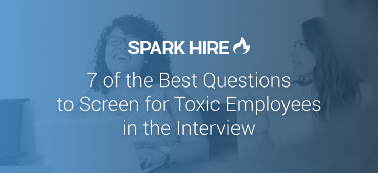 7 of the Best Questions to Screen for Toxic Employees in the Interview