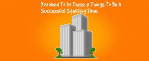 Spark-Hire-You-Need-To-Do-These-8-Things-To-Be-A-Successful-Staffing-Firm