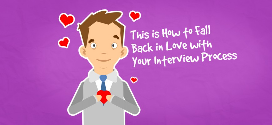 This is How to Fall Back in Love with Your Interview Process