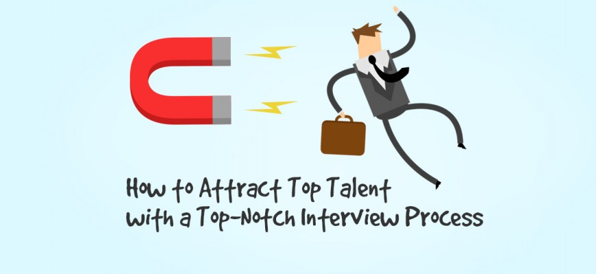 How to Attract Top Talent with a Top-Notch Interview Process
