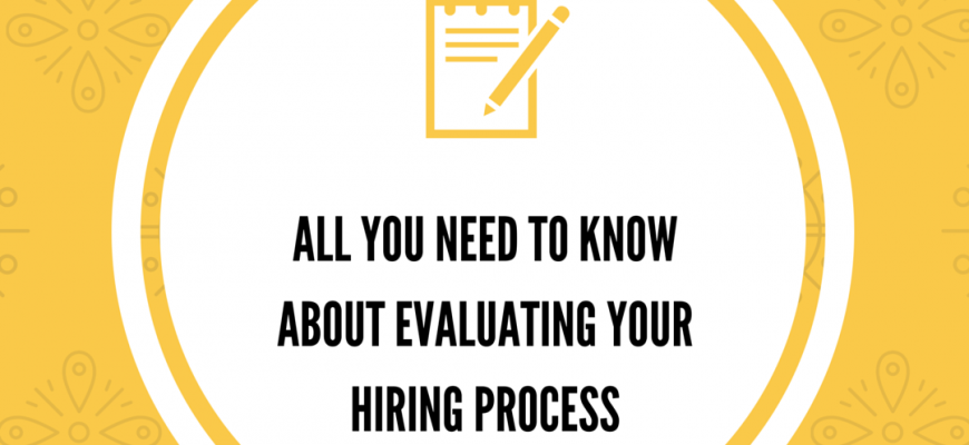 All You Need To Know About Evaluating Your Hiring Process