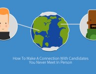 How To Make A Connection With Candidates You Never Meet In Person