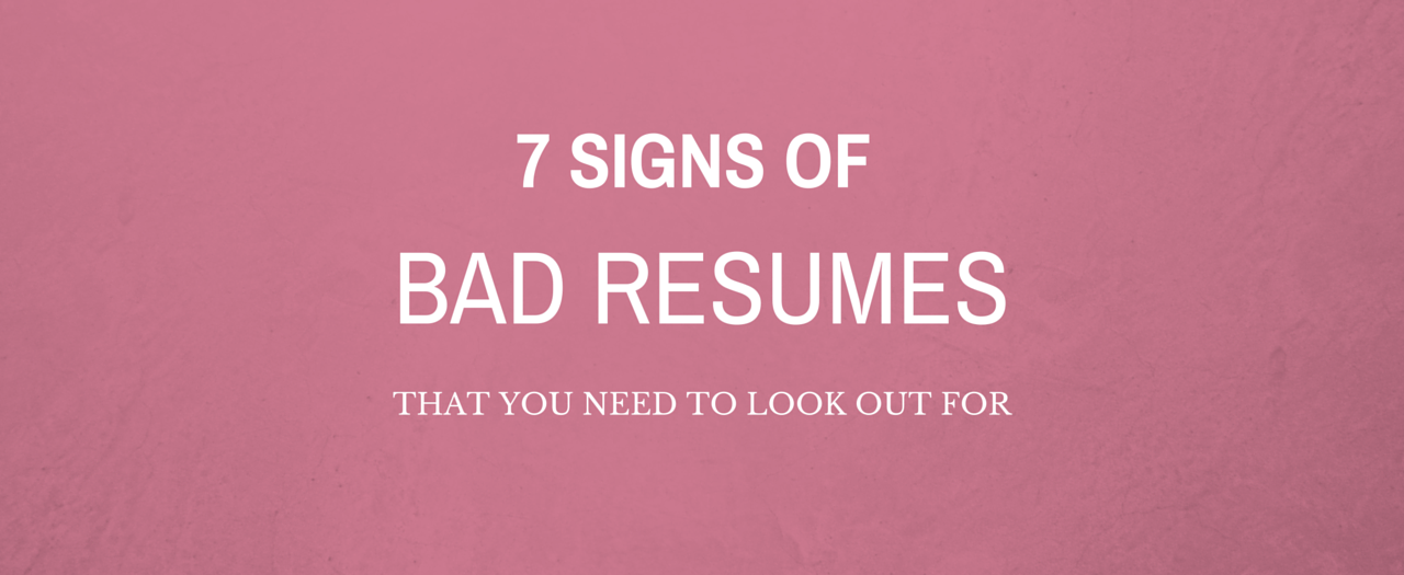 7 Signs Of Bad Resumes That You Need To Look Out For