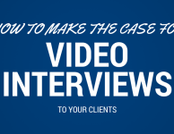 How to Make the Case for Video Interviews to Your Clients