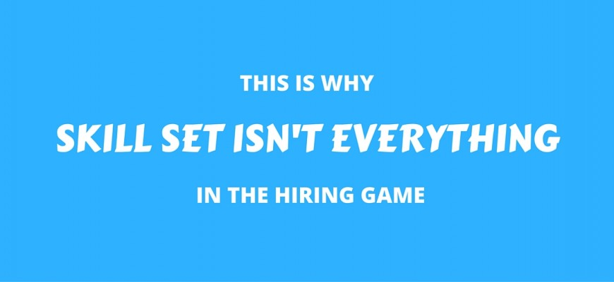 This Is Why Skill Set Isn't Everything In The Hiring Game