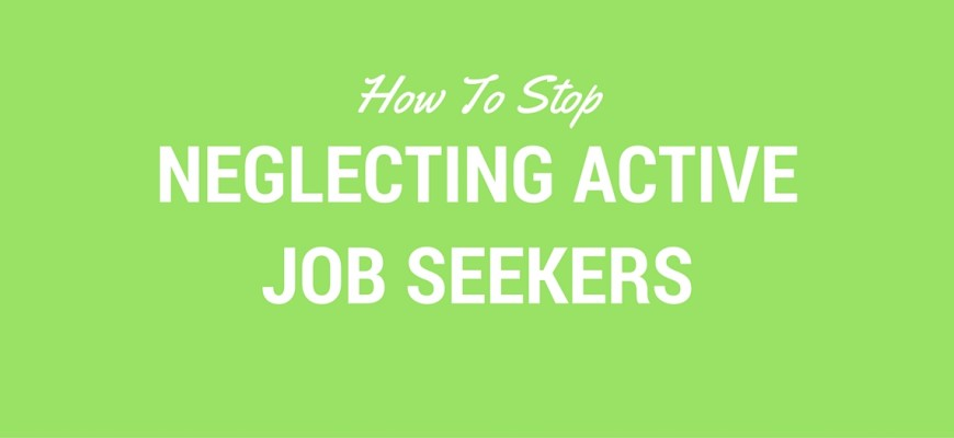 How To Stop Neglecting Active Job Seekers