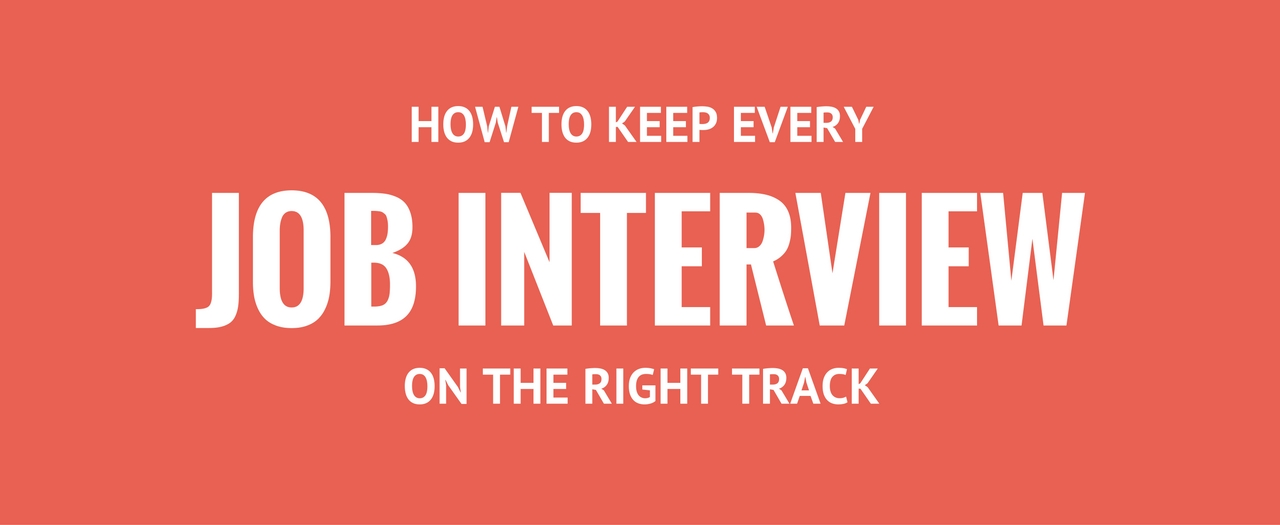 How to Keep Every Job Interview On The Right Track