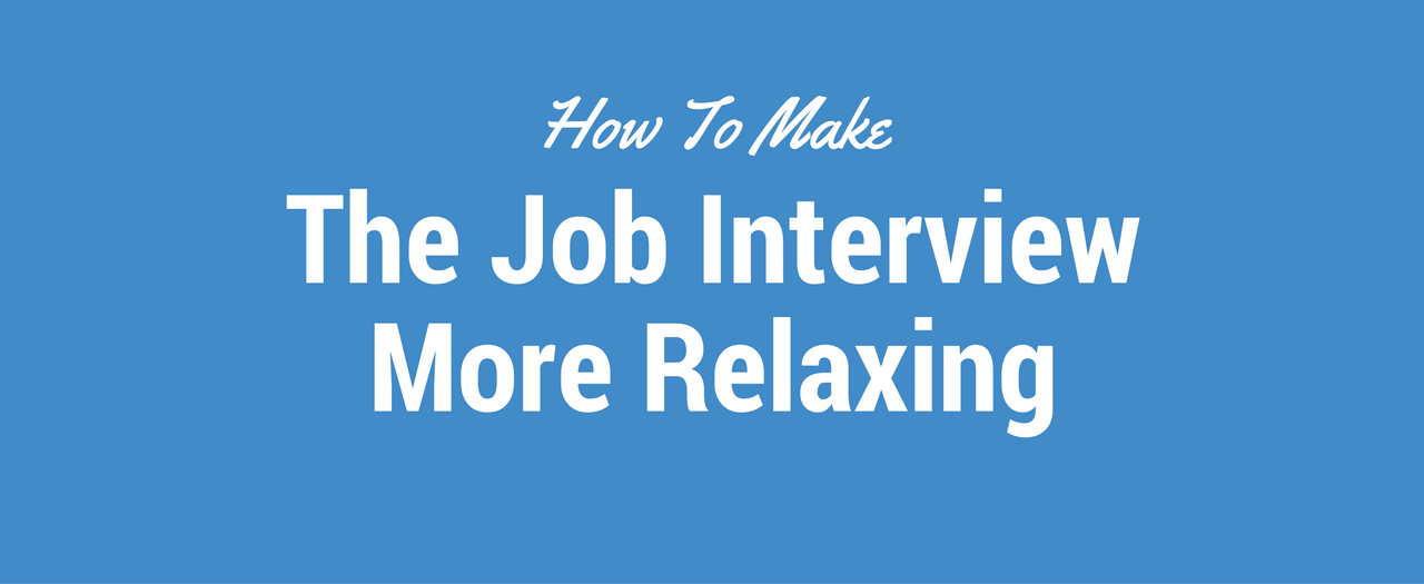 How To Make The Job Interview More Relaxing