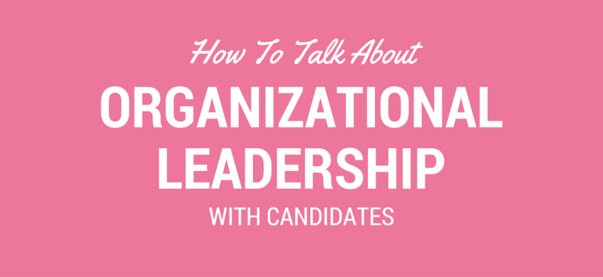 talk-about-organizational-leadership-with-candidates
