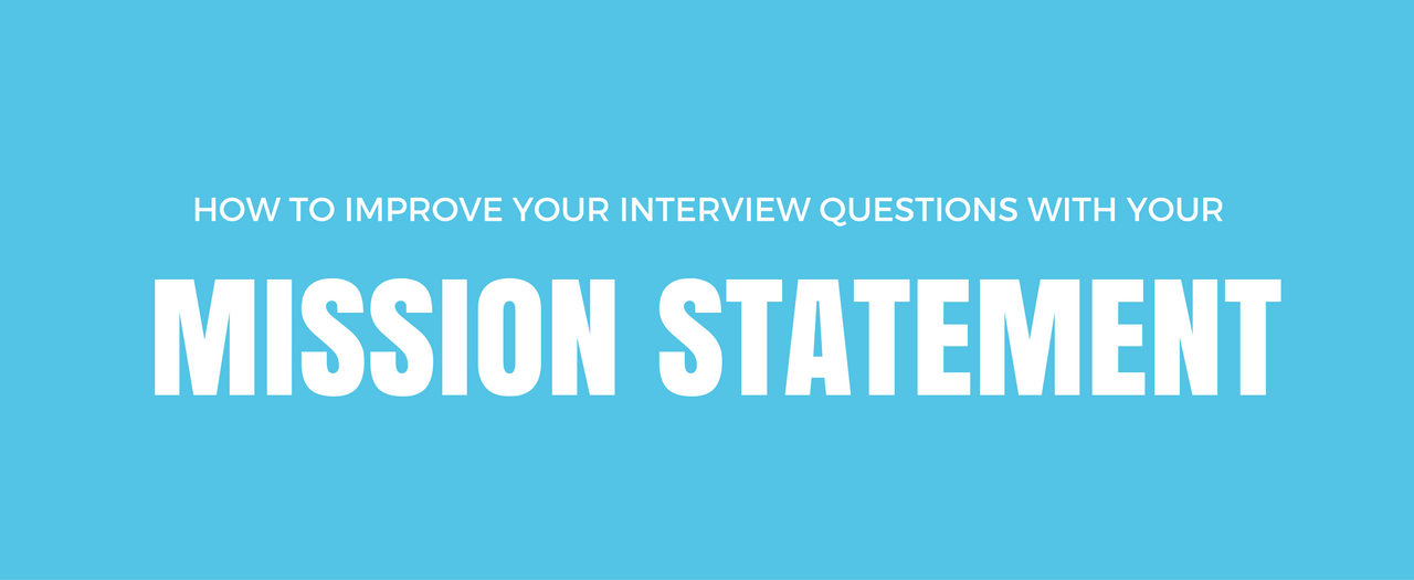Improve Interview Questions With Your Mission Statement
