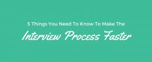 Faster Interview Process