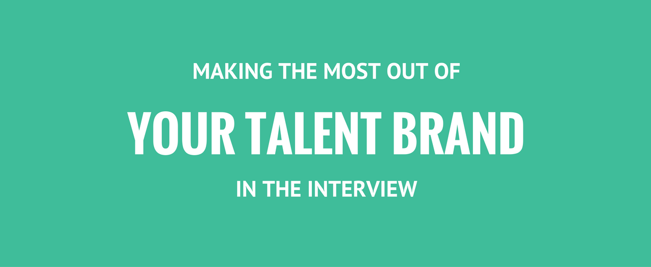 Making The Most Out Of Your Talent Brand In The Interview