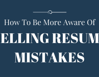 How To Be More Aware Of Telling Resume Mistakes