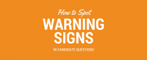 How to Spot Warning Signs In Candidate Questions