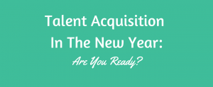 Talent Acquisition In The New Year