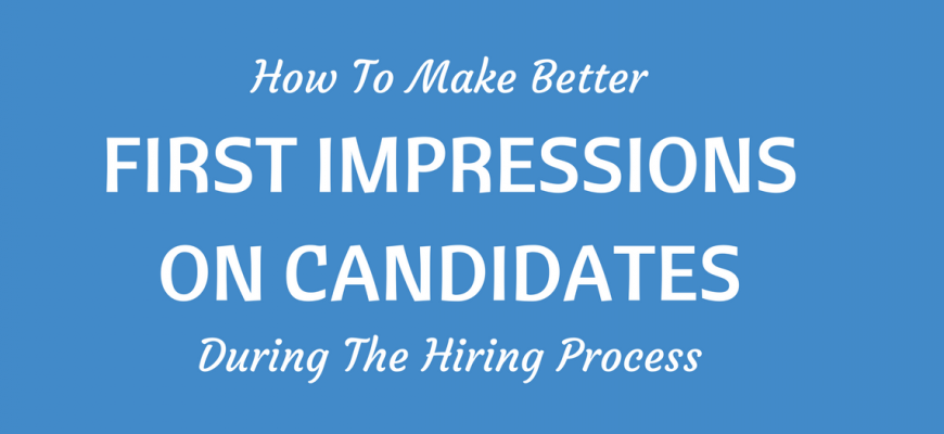 Make Better First Impressions During Hiring Process