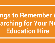 5 Things to Remember When Searching for Your Next Education Hire