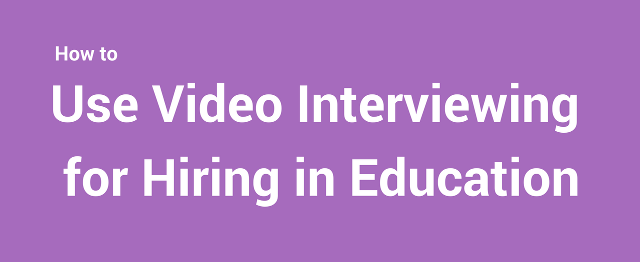 Use Video Interviewing for Hiring in Education