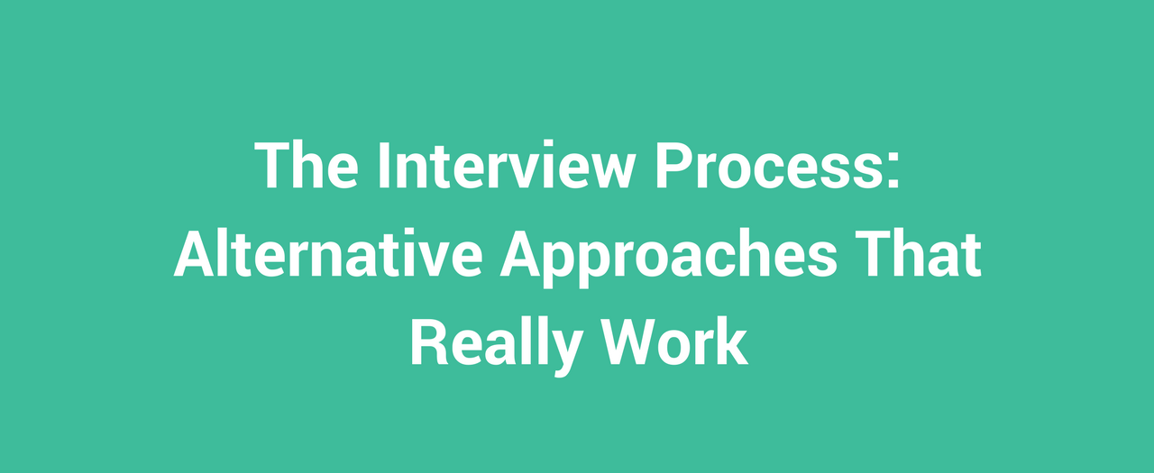The Interview Process Alternative Approaches That Really Work