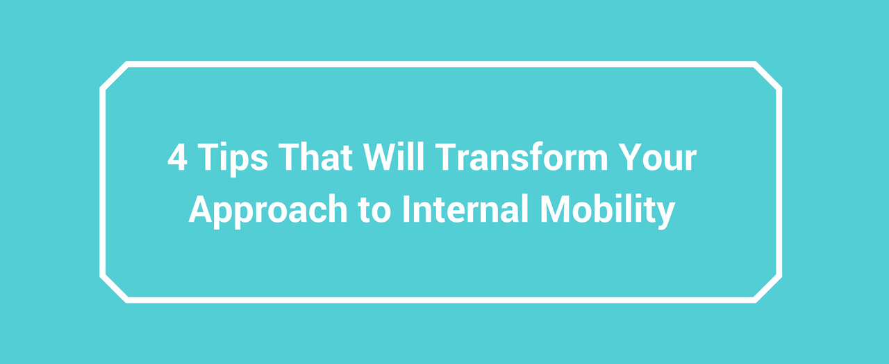 Transform Your Approach To Internal Mobility